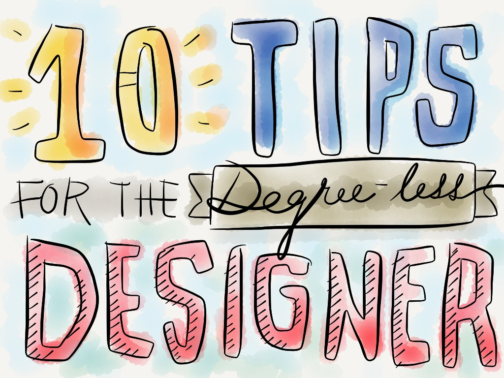 10 tips for the degreeless designer