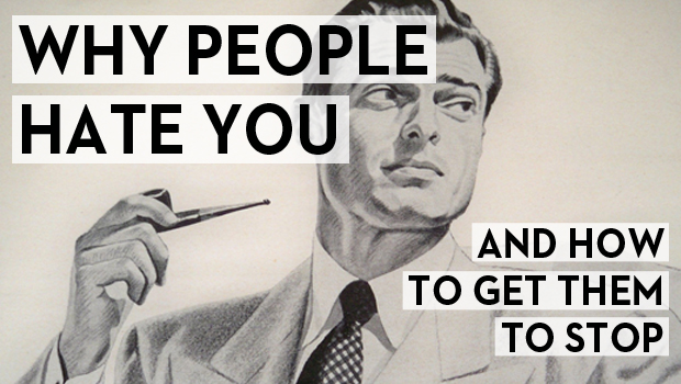 Why People Hate You_620x350_001